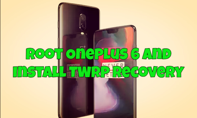 Root OnePlus 6 and Install TWRP Recovery
