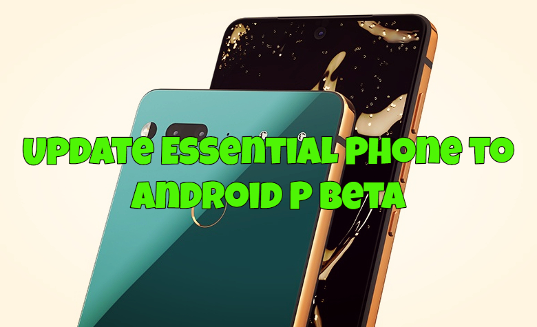 Update Essential Phone to Android P Beta