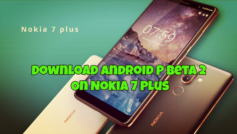 Download Android P Beta 2 On Nokia 7 Plus