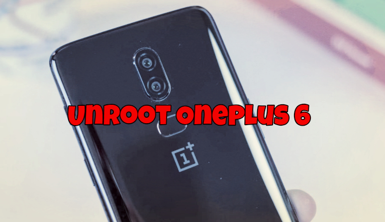 Unroot Oneplus 6 and Flash Latest OxygenOS Stock ROM