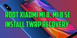 Root Xiaomi Mi 8, Mi 8 SE and Install TWRP Recovery