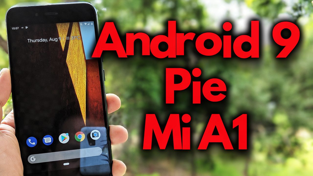 How to Install Android Pie 9 on Mi A1 Phone [DOWNLOAD]