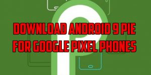 Download Android 9 Pie for Google Pixel