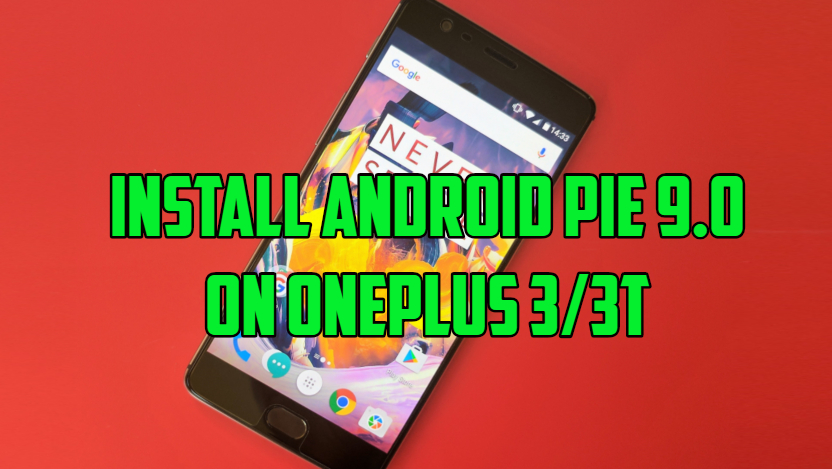 Install Android Pie 9 0 on OnePlus 3/3T [Pixel Experience ROM]