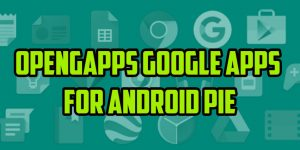 OpenGapps Google Apps for Android Pie