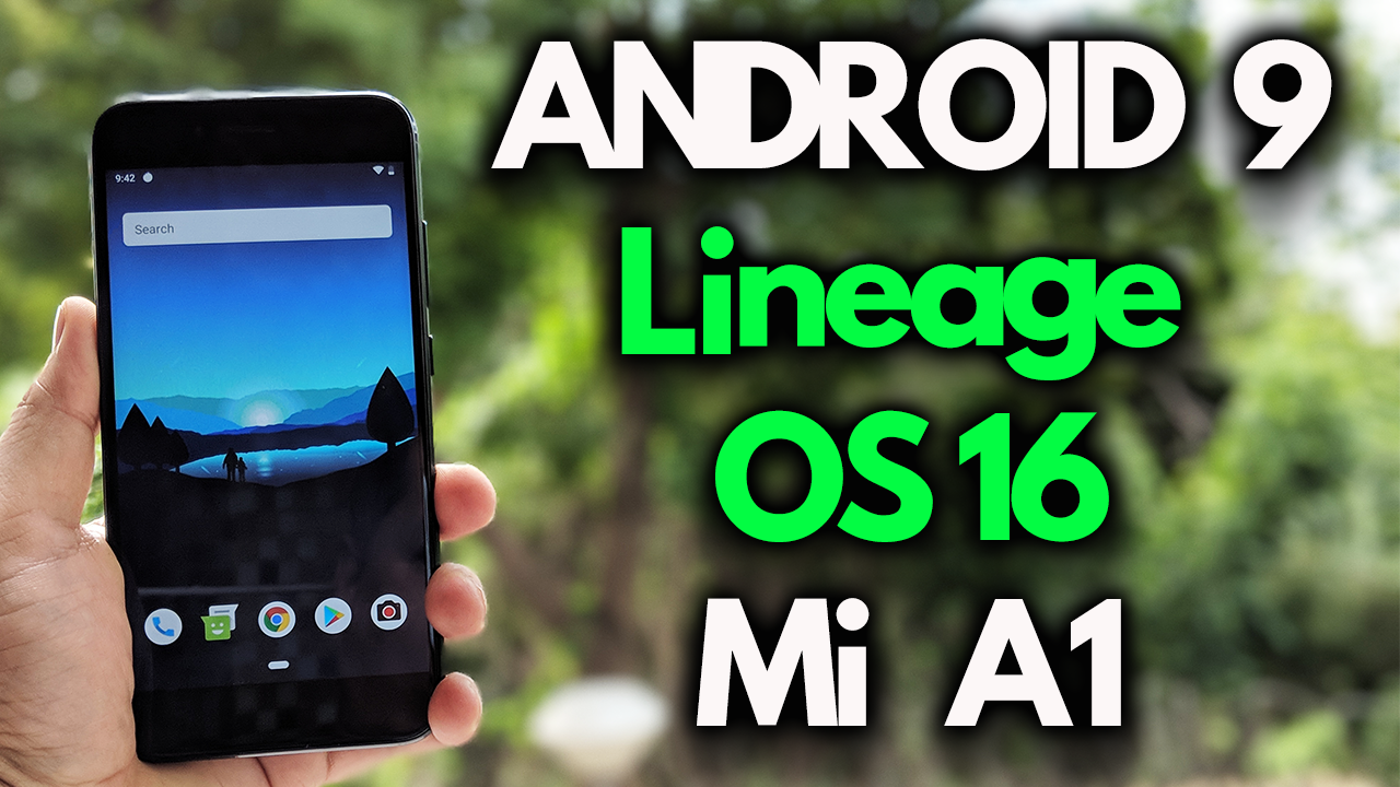 Android Pie 9 Lineage OS 16 0 for Mi A1 Phone [Download Now]
