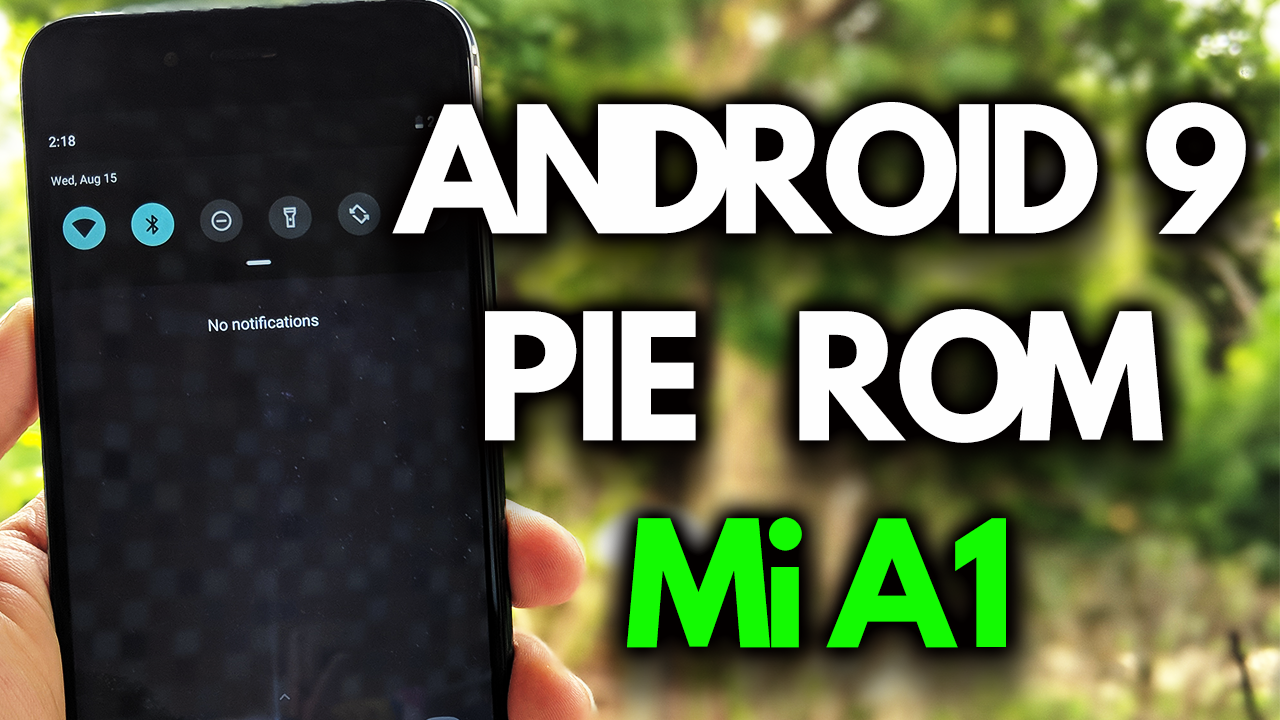 Install Android 9 Pie AOSP ROM on MI A1 [Download]