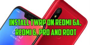 Install TWRP on Redmi 6A, Redmi 6, Pro and Root