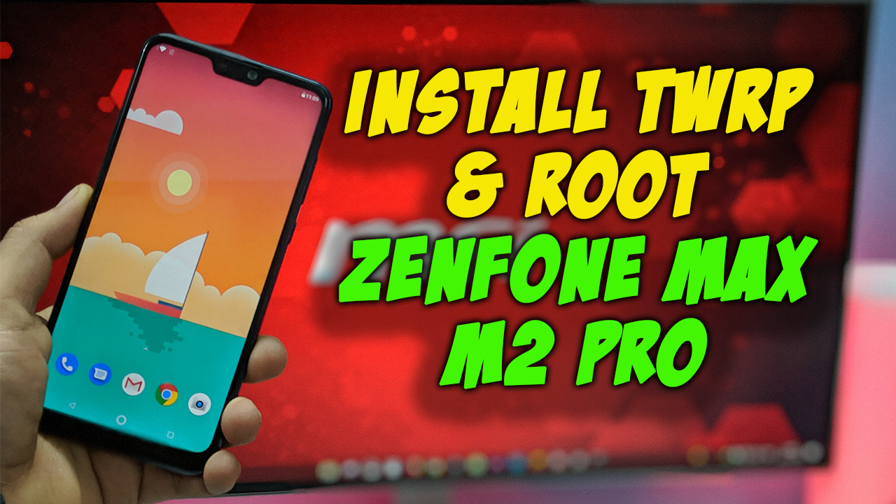 Root ASUS Zenfone Max Pro M2 & Install TWRP Custom Recovery