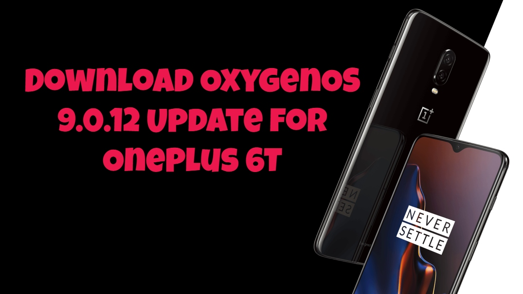 Download OxygenOS 9.0.12 Update for OnePlus 6T