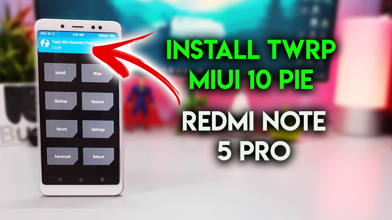 Install TWRP Recovery on Redmi Note 5 Pro Android Pie MIUI 10