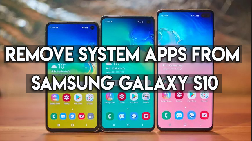 Remove System Apps From Samsung Galaxy S10