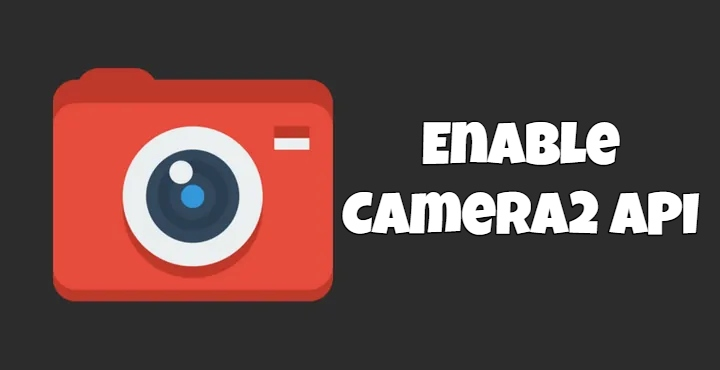 Enable Camera2 API With Camera2 API Enabler Tweak
