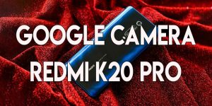 GOOGLE CAMERA REDMI k20 PRO