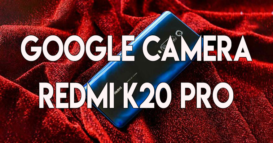 Best Google Camera Ports for Redmi K20 Pro
