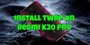 Install TWRP On Redmi K20 Pro