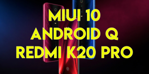 Download MIUI 10 Android Q Beta for Redmi K20 Pro