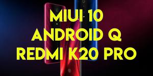 Download MIUI 10 Android Q Beta for Redmi K20 Pro