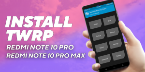 Install TWRP on Redmi note 10 Pro